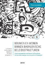 Bouwen en wonen binnen babylonische beleidsstructuren lokaal samenwerken rond wonen in Vlaanderen, met een detailanalyse voor de provincie Antwerpen, Luc Goossens, Iris Raemdonck, Mia Philips, An van Haarlem, Guido Bottu, onb.uitv.