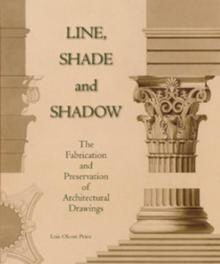 Line, Shade and Shadow the Fabrication and Preservation of Architectural Drawings, Price, Lois Olcott, Paperback