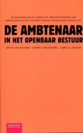 De ambtenaar in het openbaar bestuur de inhoudelijke en juridische herpositionering van ambtenaren vanuit internationaal-vergelijkend perspectief, Van den Berg, Caspar F., Paperback