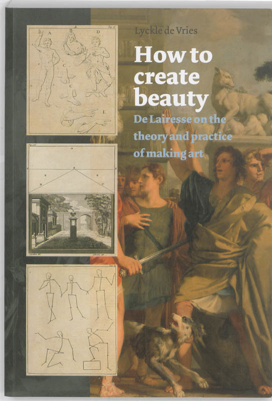 How to create beauty de Lairesse on the theory and practice of making art, De Vries, Lyckle, Paperback