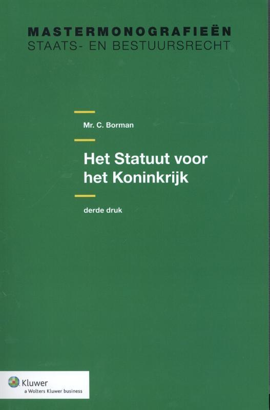 Het Statuut voor het Koninkrijk Mastermonografieën staats- en bestuursrecht, C. Borman, Paperback