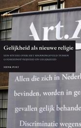 Gelijkheid als nieuwe religie een studie over het spanningsveld tussen godsdienstvrijheid en gelijkheid, Henk Post, Paperback