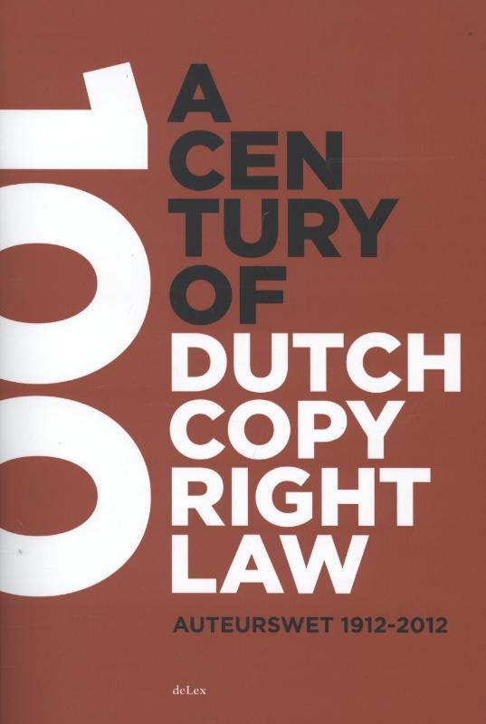 A century of Dutch copyright law auteurswet 1912-2012, Paperback