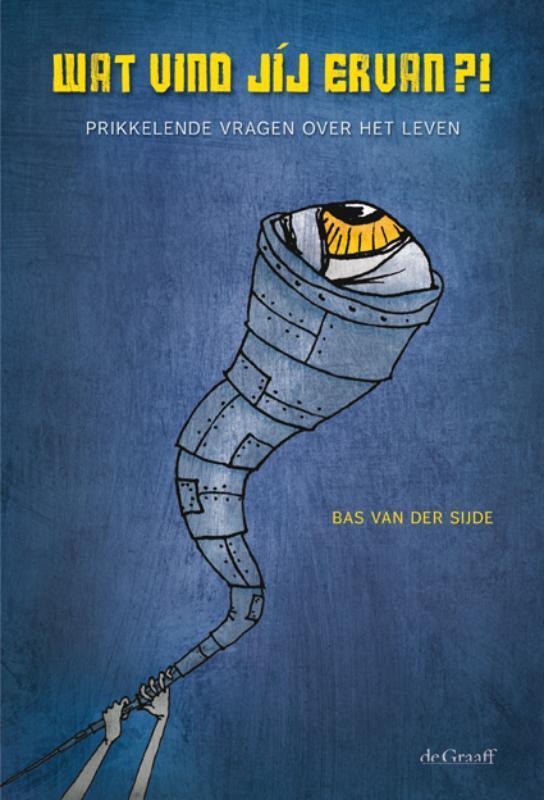 Wat vind jíj ervan?! prikkelende vragen over het leven, Bas van der Sijde, Paperback