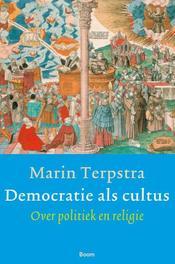 Democratie als cultus over politiek en religie, Terpstra, Marin, Paperback
