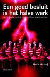 Een goed besluit is het halve werk van politieke spelletjes tot excellente besluitvorming, Hetebrij, Martin, Paperback