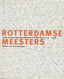 Rotterdamse meesters twee eeuwen kunstacademie in Rotterdam: 1773-1998, Giersbergen, Wilma, Paperback