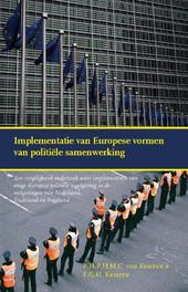 Implementatie van Europese vormen van politiële samenwerking een vergelijkend onderzoek naar implementatie van enige Europese politiÃ«le regelgeving in de wetgevingen van Nederland, Duitsland en Engeland - 3e ongewijzigde druk, Kempen, P.H.P.H.M.C. van, Paperback