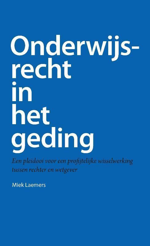 Onderwijsrecht in het geding een pleidooi voor een profijtelijke wisselwerking tussen rechter en wetgever, Laemers, Miek, Paperback