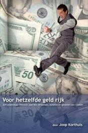 Voor hetzelfde geld rijk een moeiteloze techniek voor het verwerven, beheren en genieten van rijkdom, Korthuis, J., Paperback