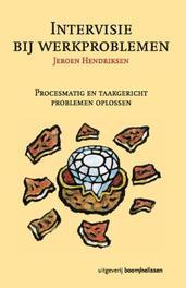 Intervisie bij werkproblemen procesmatig en taakgericht problemen oplossen, Hendriksen, Jeroen, Paperback