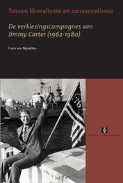 Tussen liberalisme en conservatisme de verkiezingscampagnes van Jimmy Carter (1962-1980), Nijnatten, Frans van, Paperback
