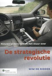 De strategische revolutie nieuwe leiders nemen het stuur over, Wim de Ridder, Paperback