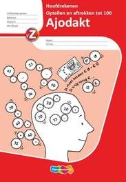 Ajodakt Hoofdrekenen Optellen tot 100 5x: Gr 4: Werkboek TR2 tekstproducties, Paperback