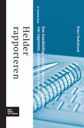 Helder rapporteren een handleiding voor het opzetten en schrijven van rapporten, scripties, nota's en artikelen, Nederhoed, Peter, Hardcover