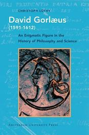 David Gorlaeus (1591-1612) an enigmatic figure in the history of philosophy and science, Lüthy, Christoph, Paperback