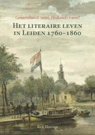 Geleerdheids zetel, Hollands Roem! het literaire leven in Leiden 1760-1860, Honings, Rick, Paperback