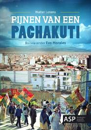 Pijnen van een pachacuchic Bolivia onder Evo Morales, Lotens, Walter, Paperback