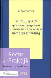 De aangepaste gemeenschap van goederen in verband met echtscheiding Recht en Praktijk - Personen- en familierecht, B. Breederveld, Hardcover