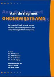 Aan de slag met onderwijsteams een praktische boek over de succesfactoren van onderwijsteams in competentiegericht beroepsonderwijs, M.A.F. Dekkers, Paperback