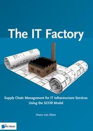 The IT factory supply chain management for IT infrastructure services: using the scor model, Hans van Aken, Paperback