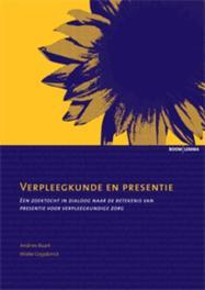 Verpleegkunde en presentie een zoektocht in dialoog naar de betekenis van presentie voor verpleegkundige zorg, A. Baart, Paperback