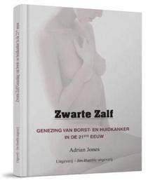 Zwarte Zalf over de toepassing van de zwarte zalf bij borst- en huidkanker in de 21ste eeuw, Jones, Adrian, Paperback