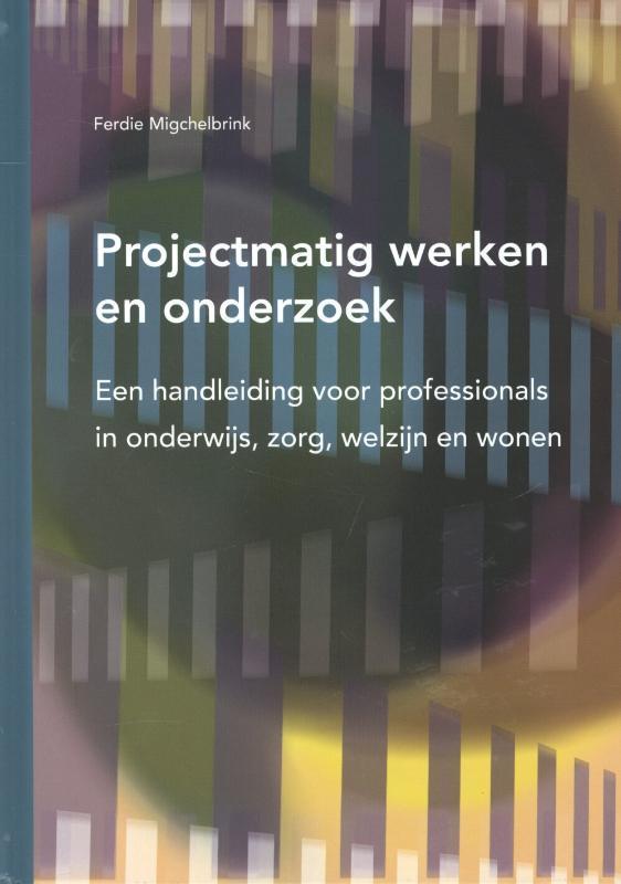 Projectmatig werken en onderzoek een handleiding voor professionals in onderwijs, zorg, welzijn en wonen, Migchelbrink, Ferdie, Hardcover