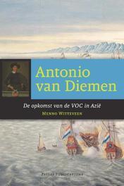 Antonio van Diemen de opkomst van de VOC in Azië, Menno Witteveen, Paperback