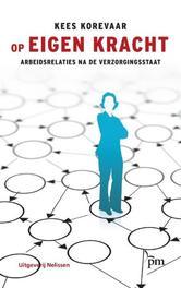 Op eigen kracht arbeidsrelaties na de verzorgingsstaat, Kees Korevaar, Paperback