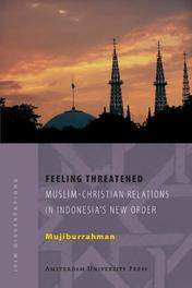 Feeling Threatened Muslim-Christian Relations in Indonesia's New Order, Mujiburrahman, Paperback