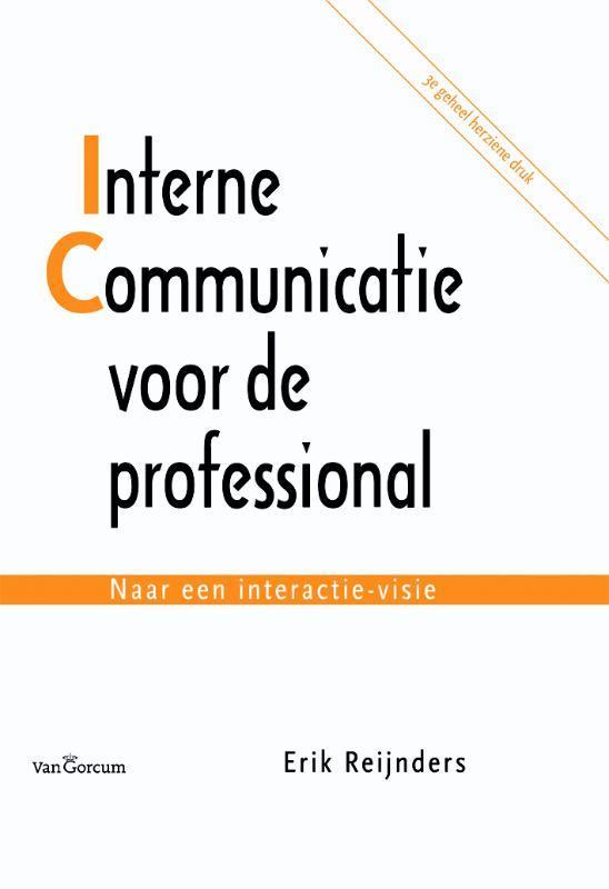 Interne communicatie voor de professional naar een interactie-visie, Reijnders, Erik, Hardcover