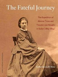 The Fateful Journey the Expedition of Alexine Tinne and Theodor von Heuglin in Sudan (1863-1864), Willink, Robert Joost, Paperback