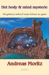 Het body en mind mysterie het geheime verbond tussen lichaam en geest, Moritz, Andreas, Paperback