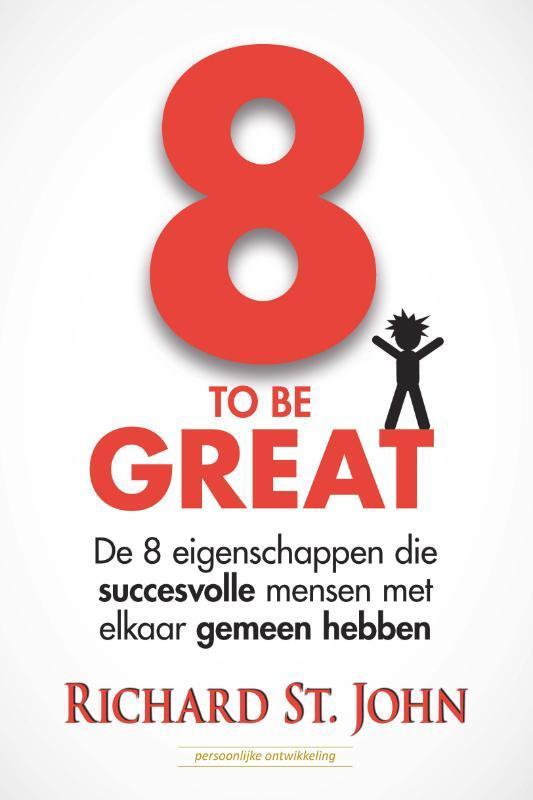 8 to be great de 8 eigenschappen die succesvolle mensen met elkaar gemeen hebben, StJohn, Richard, Paperback