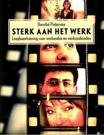 Sterk aan het werk loopbaantraining voor werkenden en werkzoekenden, Dorothe Pietersma, Paperback