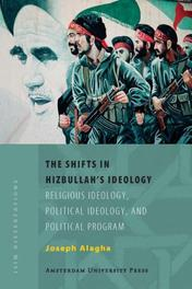 The Shifts in Hizbullah's Ideology Religious Ideology, Political Ideology, and Political Program, Joseph Elie Alagha, Paperback