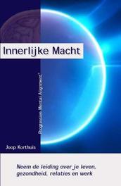 Innerlijke macht neem de leiding over je leven, gezondheid, relaties en werk, Korthuis, Joop, Paperback