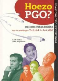 Hoezo PGO?: Deelnemershandleiding voor de opleidingen techniek in het MBO (kwalificatieniveau 3 en 4) Probleemgestuurd medisch onderwijs, Dekkers, M.A.F., Paperback