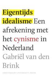 Eigentijds idealisme een afrekening met het cynisme in Nederland, Gabriël van den Brink, Paperback