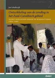 Ontwikkeling van de zending in het zuid-caraïbisch gebied in het bijzonder onder de Hindoestanen 1850-1980, Jan M.W. Schalkwijk, Paperback