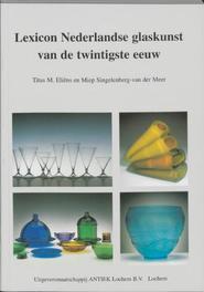Lexicon Nederlandse glaskunst van de twintigste eeuw Eliens, T.M., Paperback