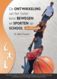 De ontwikkeling van het (beter) leren bewegen en sporten op school van 1970 tot 2010 over lijnen en relaties in de vakdidactiekontwikkeling van de lichamelijke opvoeding in Nederland vanuit een bewegeingsonderwijskundig perspectief, Timmers, Edwin, Paperback