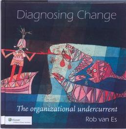 Diagnosing Change the organizational undercurrent, Es, Rob van, Paperback
