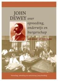 John Dewey over opvoeding, onderwijs en burgerschap John Dewey ; vertaling, inleiding en toelichting Joop Berding, John Dewey, Paperback