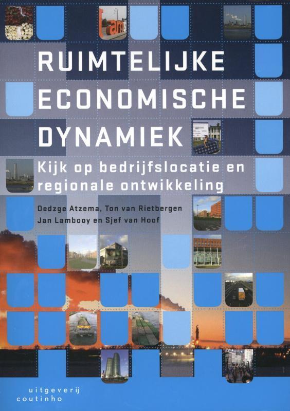 Ruimtelijke economische dynamiek kijk op bedrijfslocatie en regionale ontwikkeling, Lambooy, Jan G., Paperback