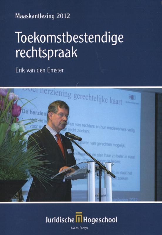 Toekomstbestendige rechtspraak maaskantlezing 2012 ontwikkelingen in de organisatie van de rechtspraak, Emster, F.W.H. van den, Paperback