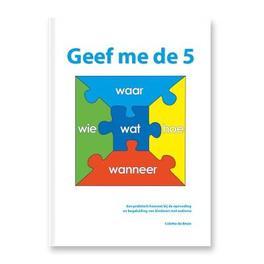 Geef me de 5 een praktisch houvast bij de opvoeding en begeleiding van kinderen met autisme, Bruin, Colette de, Hardcover