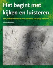 Het begint met kijken en luisteren een praktische theorie voor onderwijs aan jonge kinderen, Baeyens, Jenthe, Paperback