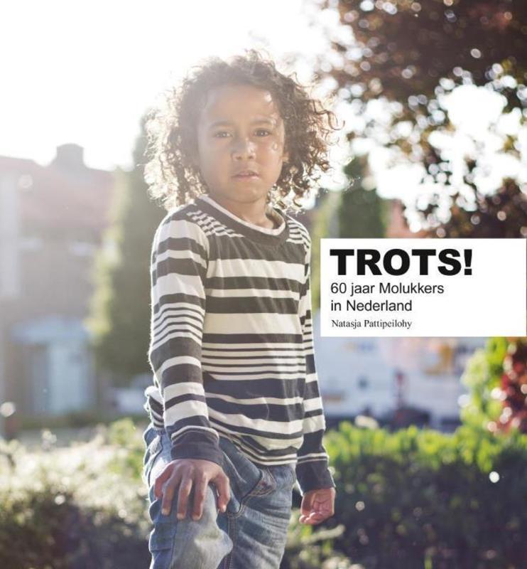 Trots 60 jaar Molukkers in Nederland, Pattipeilohy, Natasja, Hardcover